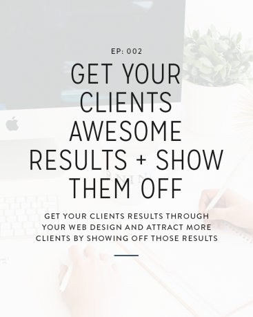 002: Get Your Clients Awesome Results + Show Them Off
