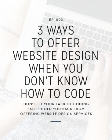 003: 3 Ways To Offer Website Design When You Don't Know How To Code