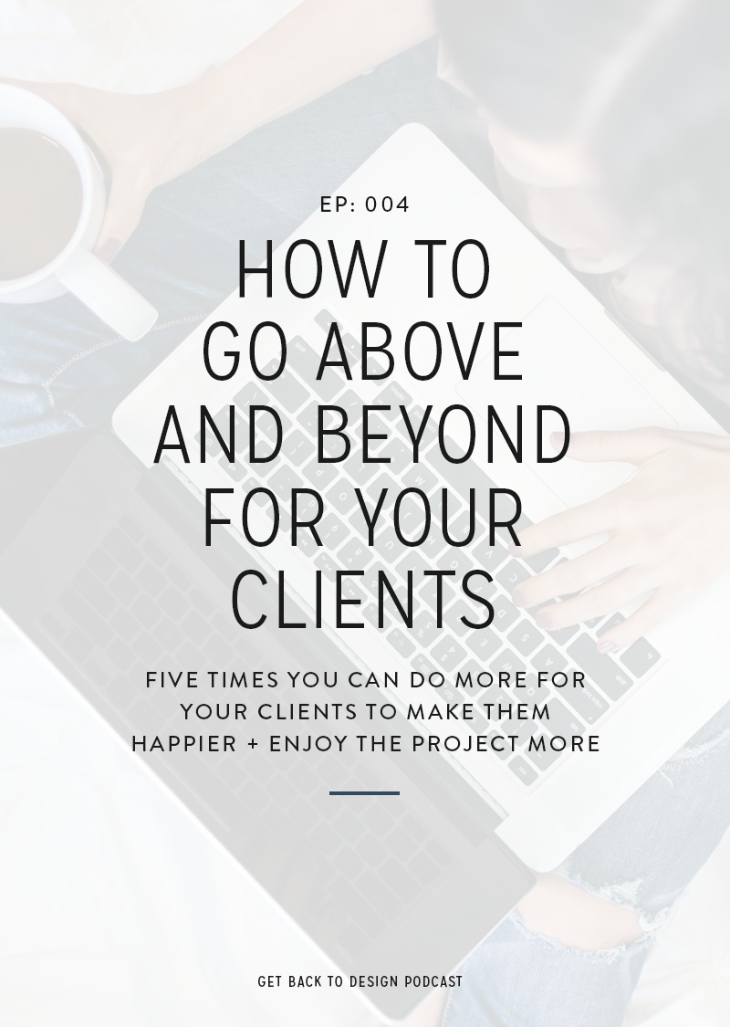 Delivering on your promises to your clients isn't the only way you can make them happy with project. In this episode, we're going over five times that you can do more for your clients to make them happier + enjoy the project that much more.