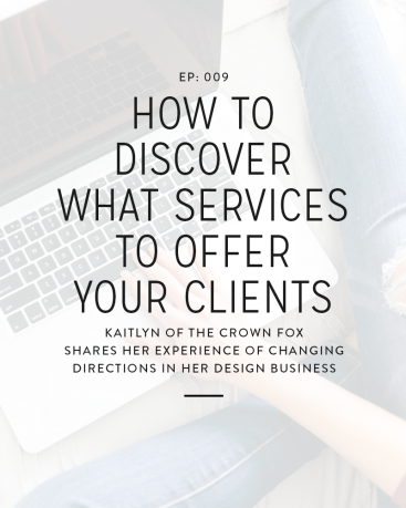 009: How to Discover What Services to Offer Your Clients with Kaitlyn of The Crown Fox