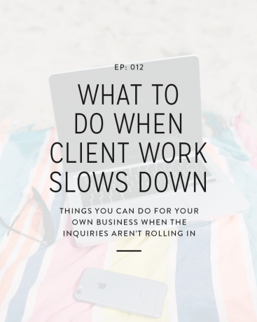 012: What to Do When Client Work Slows Down