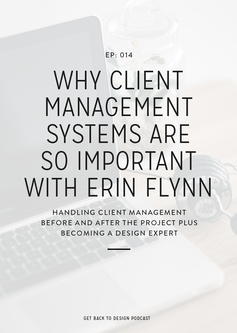 Client management before and after you work with your clients can either make or break the project not just for yourself but also for your clients. However, getting your management systems set up doesn't have to take ages. In today's episode, we're chatting with Erin Flynn about the importance of client manage systems, what they can do for your projects, and how to position yourself as an expert in the design field.