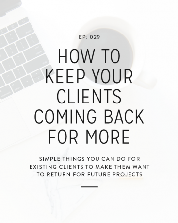 029: 4 Ways to Keep Your Clients Coming Back For More