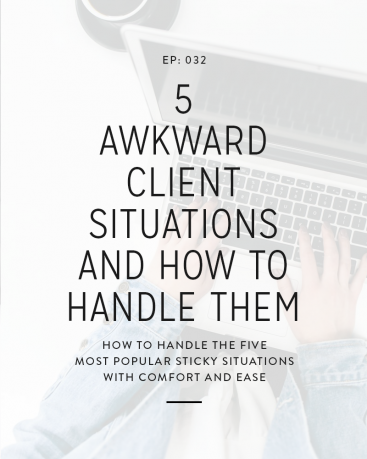032: 5 Awkward Client Situations + How to Handle Them