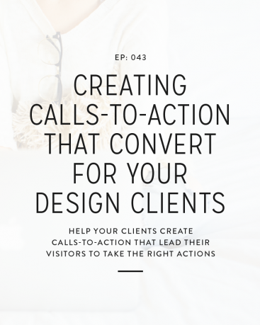 043: Creating Calls-To-Action That Convert For Your Design Clients