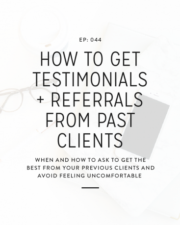 044: How to Get Testimonials + Referrals from Past Clients