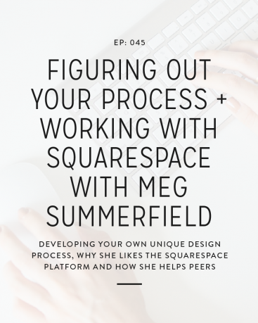 045: Figuring Out Your Process + Working With Squarespace With Meg Summerfield