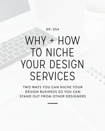 054: Why + How to Niche Your Design Services