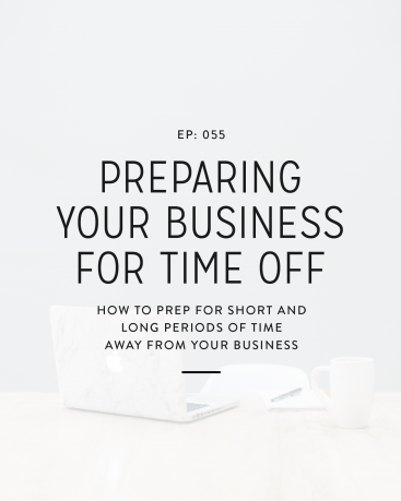 055: Preparing Your Business for Time Off