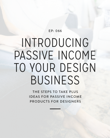 066: Introducing Passive Income to Your Design Business