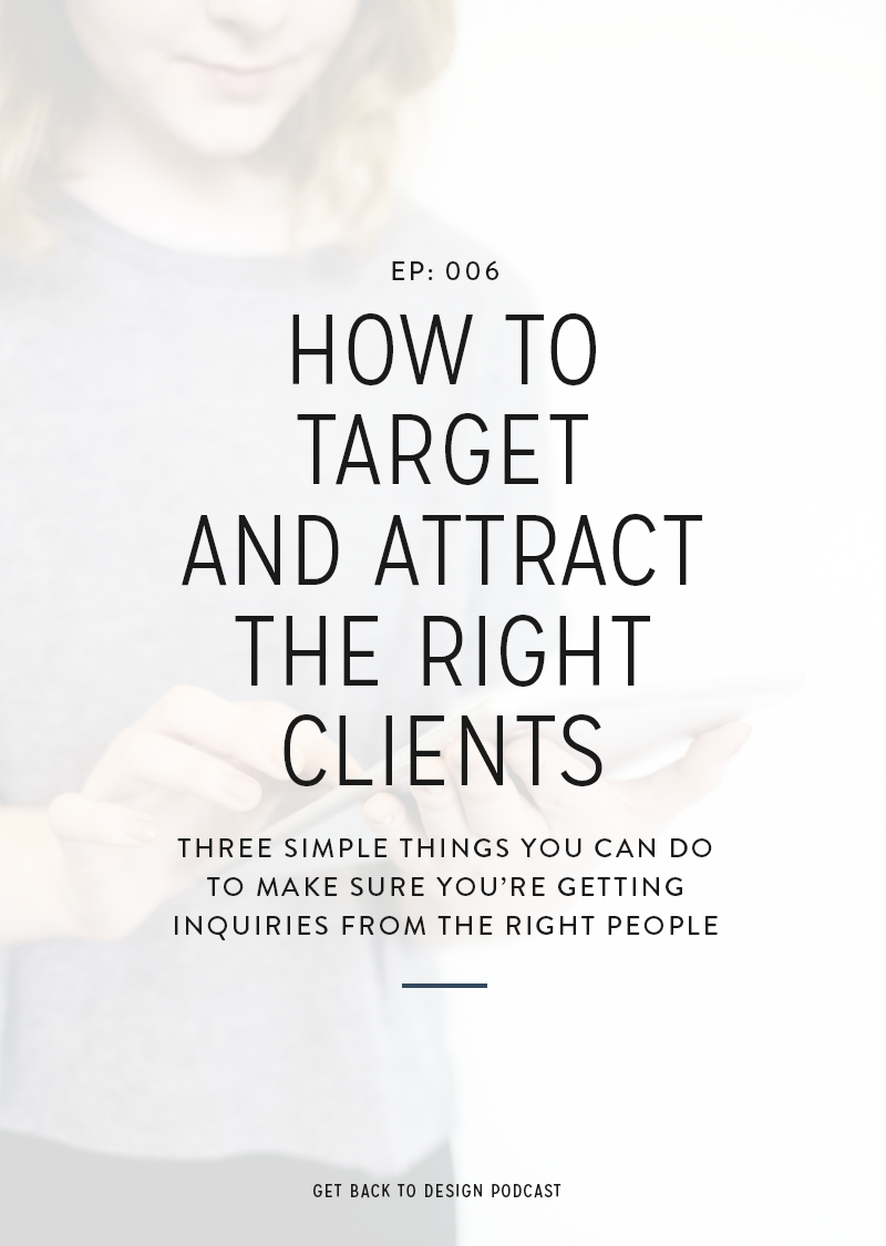 One thing we know all business owners, especially designers, struggle with at one point or another in their business is how to make sure they're attracting the right clients. It's something we all obviously want to be doing, but sometimes it's a whole lot easier said than done. So in today's episode we're sharing a few tips on how to make sure you're doing exactly that.