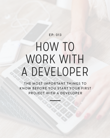 If you're never done it before, working with a developer can be really overwhelming. Especially when you start thinking about all the moving pieces. In today's episode we'll talk about how to work with a developer at each stage of a web design project!
