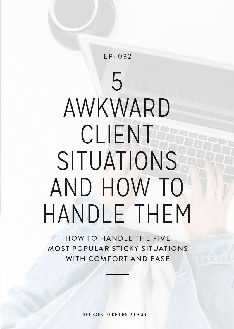 Regardless of what type of design work you offer and how much experience you have, you're always subject to getting in sticky situations with clients. In today's episode, we're going to talk about the 5 most common awkward client situations and how to best handle them.
