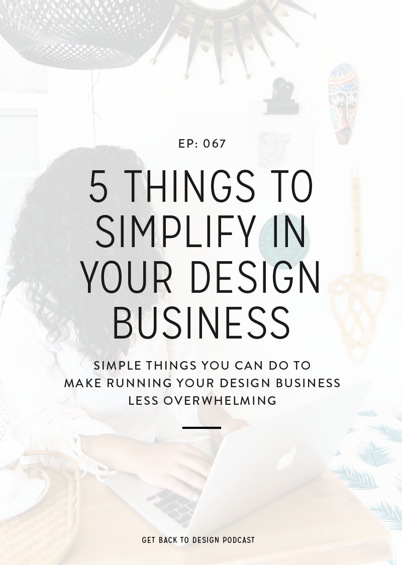 Running a design business can get overwhelming fast. That's why today we're going over 5 things to simplify in your design business!