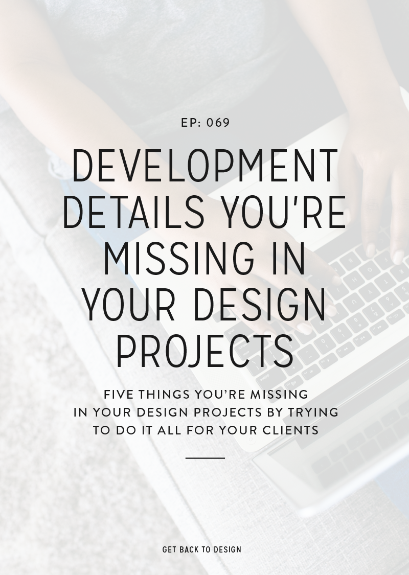 Today we'll chat about 5 details you're likely missing in the development phase of your design projects and how to fix it.