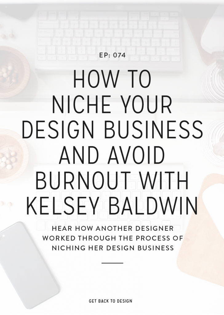 074: How to Niche Your Design Business and Avoid Burnout With Kelsey Baldwin