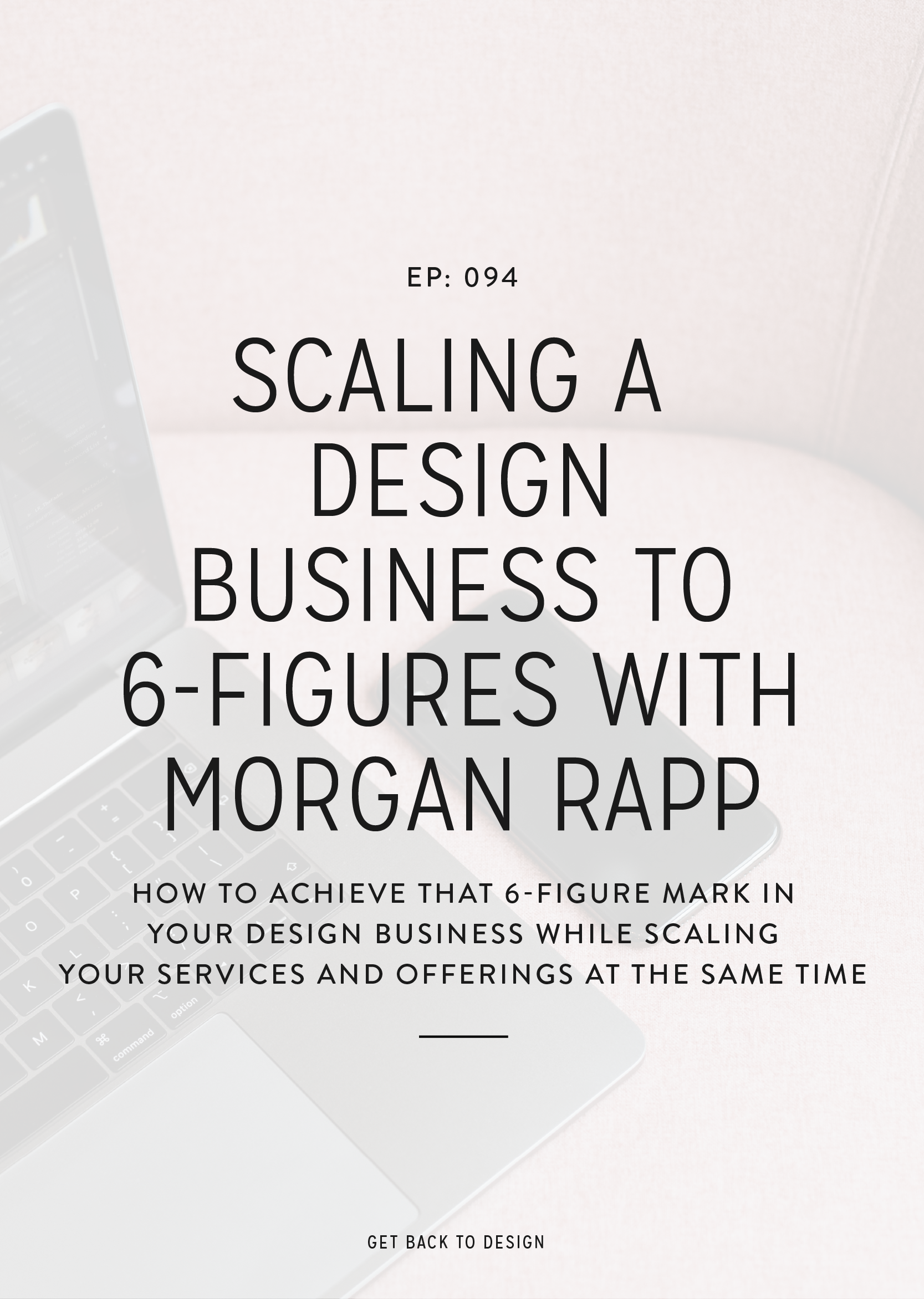 Today we are chatting with Morgan Rapp about getting your design business to 6-figures all while scaling at the same time.