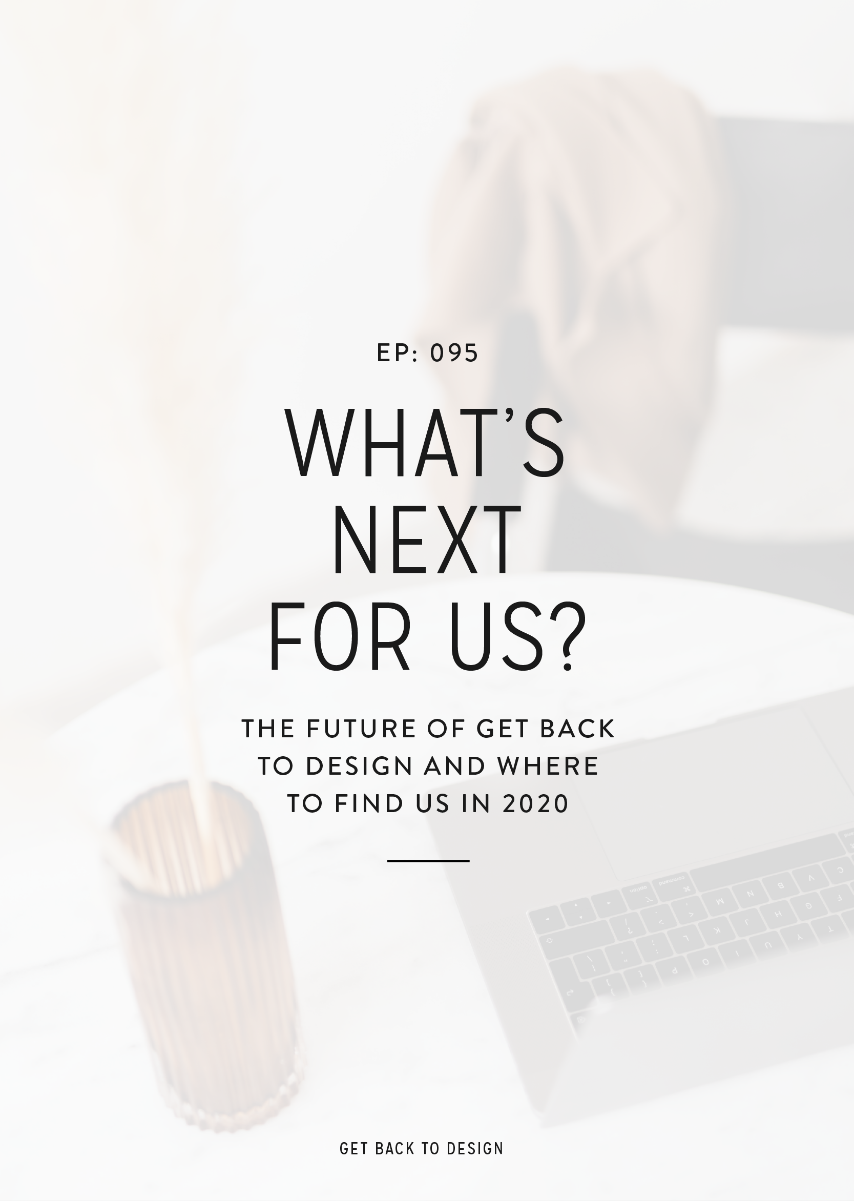 This week marks the closing of a chapter here at Get Back to Design. Listen in to learn more about the future of this podcast + what's next for us individually!